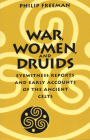 War, Women, and Druids: Eyewitness Reports and Early Accounts of the Ancient Celts Cover Image