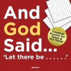 And God Said...Let There Be......: Creation puzzles for Teens and Pre-Teens Cover Image