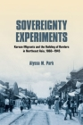 Sovereignty Experiments: Korean Migrants and the Building of Borders in Northeast Asia, 1860-1945 (Studies of the Weatherhead East Asian Institute) Cover Image