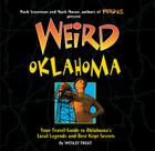 Weird Oklahoma: Your Travel Guide to Oklahoma's Local Legends and Best Kept Secrets Cover Image