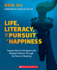 Life, Literacy, and the Pursuit of Happiness: Supporting Our Immigrant and Refugee Children Through the Power of Reading Cover Image