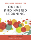 Grounded Designs for Online and Hybrid Learning: Designs in Action Cover Image