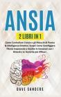 Ansia: 2 LIBRI IN 1: Come Controllare L'ansia e gli Attacchi di Panico & Intelligenza Emotiva. Scopri Come Sconfiggere l'Ansi Cover Image