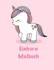 Einhorn Malbuch: Ein großes Malbuch für Mädchen und Jungen im Alter von 4-8; mit 100 lustigen Entwürfen Cover Image