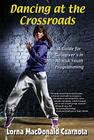 Dancing at the Crossroads: A Guide for Caregivers in At-Risk Youth Programs Cover Image
