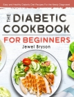 The Diabetic Cookbook for Beginners: Easy and Healthy Diabetic Diet Recipes For the Newly Diagnosed Cover Image