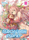 Clockwork Planet (Light Novel) Vol. 3 Cover Image