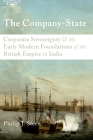 The Company-State: Corporate Sovereignty and the Early Modern Foundations of the British Empire in India Cover Image