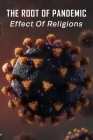 The Root of Pandemic: Effect Of Religions: Religion In Times Of Covid-19 Cover Image
