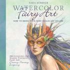 Watercolor Fairy Art: How to Bring Your Fairy Realm Art to Life Cover Image
