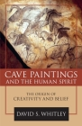 Cave Paintings and the Human Spirit: The Origin of Creativity and Belief Cover Image
