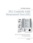 PLC Controls with Structured Text (ST), V3 Monochrome: IEC 61131-3 and best practice ST programming Cover Image