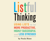 Listful Thinking: Using Lists to Be More Productive, Successful and Less Stressed Cover Image