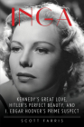 Inga: Kennedy's Great Love, Hitler's Perfect Beauty, and J. Edgar Hoover's Prime Suspect Cover Image