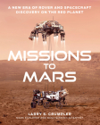 Missions to Mars: A New Era of Rover and Spacecraft Discovery on the Red Planet Cover Image