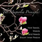 The Magnolia Principle: How Seeds, Weeds and Needs Bloom Inner Peace Cover Image