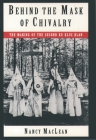 Behind the Mask of Chivalry: The Making of the Second Ku Klux Klan Cover Image