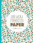 All You Need Is Paper: 230 detachable pages of the cutest patterns, cards, and stitckers Cover Image