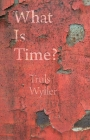 What Is Time?: An Enquiry Cover Image