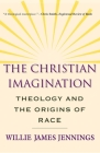 The Christian Imagination: Theology and the Origins of Race Cover Image