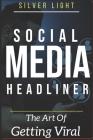 Social Media Headliner: The Art Of Getting Viral Cover Image