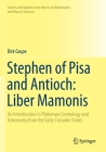 Stephen of Pisa and Antioch: Liber Mamonis: An Introduction to Ptolemaic Cosmology and Astronomy from the Early Crusader States (Sources and Studies in the History of Mathematics and Physic) Cover Image
