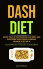Dash Diet: Dash Diet Plan To Set You Up For Success To Lose Weight, Lower Blood Pressure, Reduce Excessive Glycemic Load And Achi Cover Image