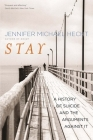 Stay: A History of Suicide and the Arguments Against It Cover Image