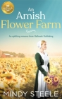 An Amish Flower Farm: An uplifting romance from Hallmark Publishing Cover Image