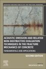 Acoustic Emission and Related Non-Destructive Evaluation Techniques in the Fracture Mechanics of Concrete: Fundamentals and Applications Cover Image