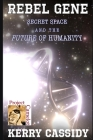 Rebel Gene: Secret Space and the Future of Humanity Cover Image