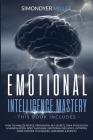 Emotional Intelligence Mastery: How to Analyze People, Persuasion, Nlp Secrets, Dark Psychology & Manipulation, Body Language, Emotional Influence, Hy Cover Image
