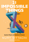21 Impossible Things: Quantum Physics and Relativity for Everyone Cover Image