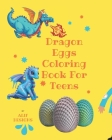Dragon Eggs Coloring Book: Ultimate Coloring Book For Boys & Girls Ages 3-12 Cover Image
