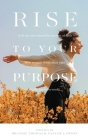 Rise To Your Purpose: A 30-Day Devotional for Women of Faith Who Want to Shine Their Light in the Business World Cover Image