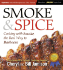 Smoke & Spice, Updated and Expanded 3rd Edition: Cooking With Smoke, the Real Way to Barbecue Cover Image