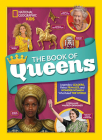 The Book of Queens: Legendary Leaders, Fierce Females, and Wonder Women Who Ruled the World Cover Image