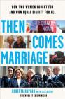 Then Comes Marriage: How Two Women Fought for and Won Equal Dignity for All Cover Image