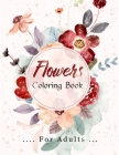 Flowers Coloring Book: Amazing Flowers, Bunches, and a Variety of Flower Designs, Stress Relieving Flower Designs for Relaxation Cover Image