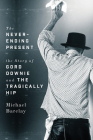 The Never-Ending Present: The Story of Gord Downie and the Tragically Hip Cover Image