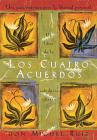 Los cuatro acuerdos: Una guia practica para la libertad personal, The Four Agreements, Spanish-Language Edition Cover Image
