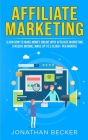 Affiliate Marketing: Learn How to Make Money Online with Affiliate Marketing (Passive Income, Make up to $10,000+ per Month) Cover Image