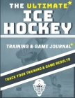 The Ultimate Ice Hockey Training and Game Journal: Record and Track Your Training Game and Season Performance: Perfect for Kids and Teen's: 8.5 x 11-i Cover Image
