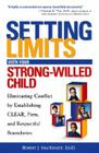 Setting Limits with Your Strong-Willed Child: Eliminating Conflict by Establishing CLEAR, Firm, and Respectful Boundaries Cover Image