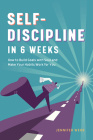 Self Discipline in 6 Weeks: How to Build Goals with Soul and Make Your Habits Work for You Cover Image