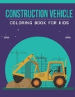 Construction vehicle Coloring Book For Kids: An Kids Coloring Book with Stress Relieving Construction vehicle Designs for Kids Relaxation. Cover Image