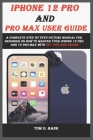 IPHONE 12 PRO AND PRO MAX user guide: A complete step by step picture manual for beginner on how to master your iPhone 12 pro and 12 pro max with 30+ Cover Image