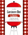 Carnivore Diet for Beginners: A Step-Step Approach to Adapt Carnivore Diet with Healthy Tasty Recipes Cover Image