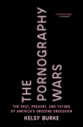 The Pornography Wars: The Past, Present, and Future of America's Obscene Obsession Cover Image