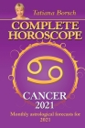 Complete Horoscope CANCER 2021: Monthly Astrological Forecasts for 2021 Cover Image